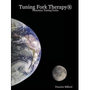 Tuning Fork Therapy(R): Planetary Tuning Forks by Francine Milford