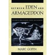 Between Eden and Armageddon by Marc Gopin