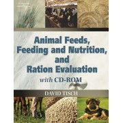 Animal Feeds, Feeding and Nutrition, and Ration Evaluation CD-ROM (Book Only) by David Tisch