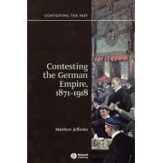 Contesting the German Empire 1871-1918 by Matthew Jefferies