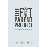 The Fit Parent Project: A Life-Changing Fitness Guide for Parents