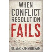 When Conflict Resolution Fails by Oliver Ramsbotham