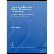 Keynes on Monetary Policy, Finance and Uncertainty by Jorg Bibow