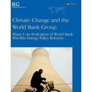 Climate Change and the World Bank Group: An Evaluation of World Bank Win-Win Energy Policy Reforms Phase I by World Bank
