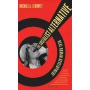 The Socialist Alternative by Michael A. Lebowitz