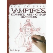 How to Draw Vampires, Zombies, and Other Monsters by Mark Bergin