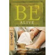 Be Alive - John 1- 12 by Warren Wiersbe
