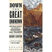 Down the Great Unknown by Edward Dolnick