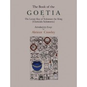 The Book of Goetia, or the Lesser Key of Solomon the King [Clavicula Salomonis]. Introductory Essay by Aleister Crowley. by Aleister Crowley