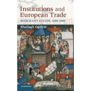 Institutions and European Trade by Sheilagh Ogilvie