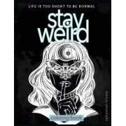 Stay Weird: Stay Weird Coloring Book - Life Is Too Short to Be Normal Stay Weird