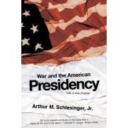 War and the American Presidency by Arthur Meier Schlesinger