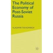 The Political Economy of Post-Soviet Russia by Vladimir M. Tikhomirov