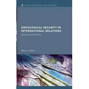 Ontological Security in International Relations by Brent J. Steele