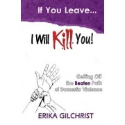 If You Leave, I Will Kill You!: Getting Off the Beaten Path of Domestic Violence