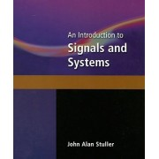 An Introduction to Signals and Systems by John Stuller
