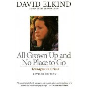 All Grown Up And No Place To Go by David Elkind