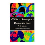 William Shakespeare - Romeo and Juliet: Tempt Not a Desperate Man
