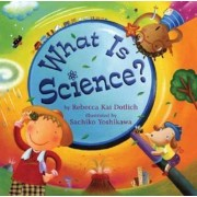 What Is Science? by Rebecca Kai Dotlich