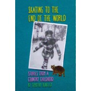 Skating to the End of the World: Stories from a Country Childhood