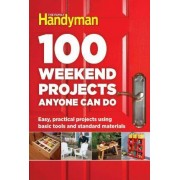100 Weekend Projects Anyone Can Do by Editors at the Family Handyman