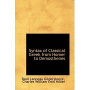 Syntax of Classical Greek from Homer to Demosthenes by Basil L Gildersleeve