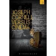 Joseph Cornell Versus Cinema by Michael Pigott