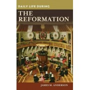 Daily Life During the Reformation by James M. Anderson