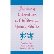 Fantasy Literature for Children and Young Adults by Pamela S. Gates