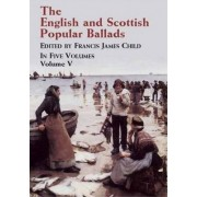The English and Scottish Popular Ballads: v.5 by Francis James Child