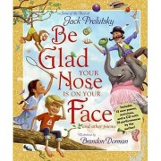 Be Glad Your Nose Is on Your Face by Jack Prelutsky