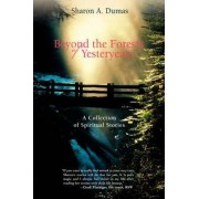 Beyond the Forests of Yesteryears by Sharon A Dumas