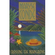 Crossing the Mangrove by Maryse Conde