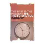 The Past is the Present; it's the Future Too by Christine Ross
