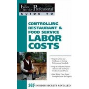 The Food Service Professionals Guide to Controlling Restaurant and Food Service Labor Costs by Sharon L. Fullen