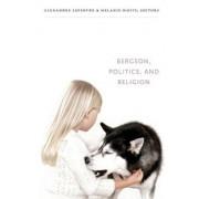 Bergson, Politics, and Religion by Alexandre Lefebvre