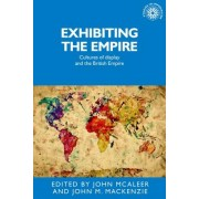 Exhibiting the Empire: Cultures of Display and the British Empire