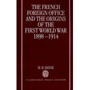 The French Foreign Office and the Origins of the First World War, 1898-1914 by M B Hayne