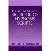 Richard Nongard's Big Book of Hypnosis Scripts by Richard Nongard