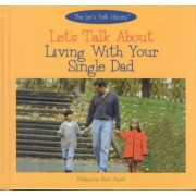 Let's Talk about Living with Your Single Dad by Melanie Ann Apel