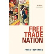 Free Trade Nation by Frank Trentmann