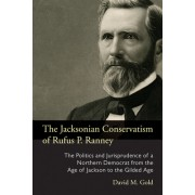 The Jacksonian Conservatism of Rufus P. Ranney: The Politics and Jurisprudence of a Northern Democrat from the Age of Jackson to the Gilded Age