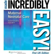 Maternal-neonatal Care Made Incredibly Easy! by Sharon Nurse