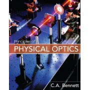 Principles of Physical Optics by Charles A. Bennett