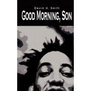 Good Morning, Son by David H. Smith