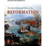 The Oxford Illustrated History of the Reformation by Peter Marshall
