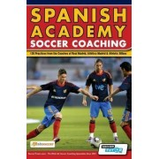 Spanish Academy Soccer Coaching - 120 Practices from the Coaches of Real Madrid, Atletico Madrid & Athletic Bilbao by absoccer