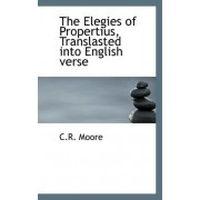The Elegies of Propertius, Translasted Into English Verse by C R Moore