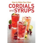 How to Make Your Own Cordials and Syrups by Catherine Atkinson