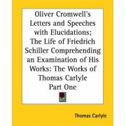 Oliver Cromwell's Letters and Speeches with Elucidations; The Life of Friedrich Schiller Comprehending an Examination of His Works: pt.1 by Thomas Carlyle